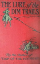 The Lure Of The Dim Trails by B M Bower