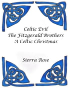 Celtic Evil The Fitzgerald Brothers A Celtic Christmas by Sierra Rose