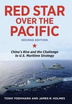 Red Star over the Pacific, Revised Edition: China's Rise and the Challenge to U.S. Maritime Strategy by Toshi Yoshihara