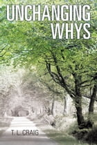 Unchanging Whys by T. L. Craig