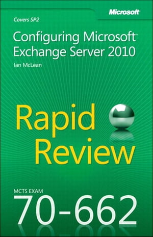 MCTS 70-662 Rapid Review Configuring Microsoft Exchange Server 2010