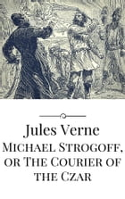 Michael Strogoff, or The Courier of the Czar by Jules Verne