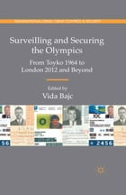 Surveilling and Securing the Olympics: From Tokyo 1964 to London 2012 and Beyond