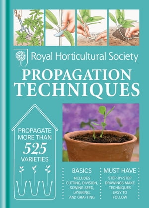 RHS Handbook: Propagation Techniques Simple techniques for 1000 garden plants