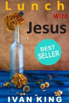 Lunch With Jesus - Christian Fiction by Ivan King