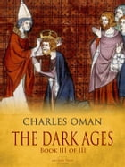 The Dark Ages - Book III of III by Charles Oman