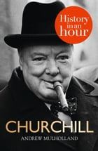 Churchill: History in an Hour by Andrew Mulholland