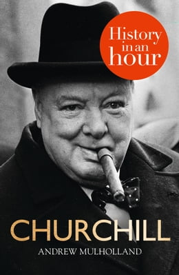 Book Churchill: History in an Hour by Andrew Mulholland