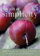 The Gift of Simplicity by Victor-Antoine D'Avila Latourrette