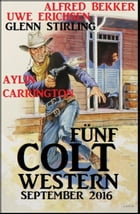 Fünf Colt Western September 2016 by Alfred Bekker