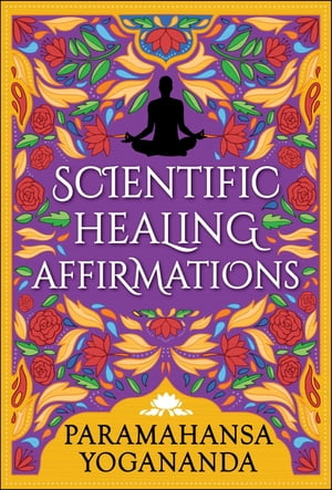 Scientific Healing Affirmations by Paramahansa Yogananda