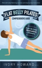 Flat Belly Pilates by Ivory Howard