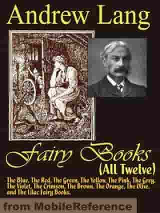 Andrew Lang's Fairy Books (All Twelve): The Blue, The Red, The Green, The Yellow, The Pink, The Grey, The Violet, The Crimson, The Brown, The Orange, The Olive, And The Lilac Fairy Books (Mobi Classics) by Andrew Lang