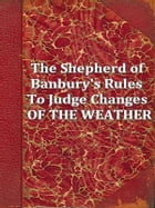 The Shepherd of Banbury's Rules to Judge of the Changes of the Weather by John Claridge
