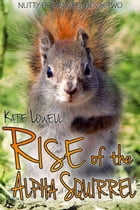 Rise of the Alpha Squirrel: Nutty Romances, #2 by Kate Lowell