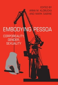 Embodying Pessoa: Corporeality, Gender, Sexuality