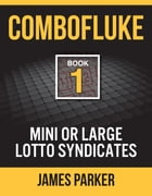 Combofluke Book 1: Mini or Large Lotto Syndicates by James Parker
