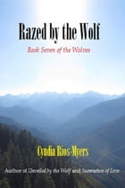Razed by the Wolf: Book Seven of The Wolves by Cyndia Rios-Myers