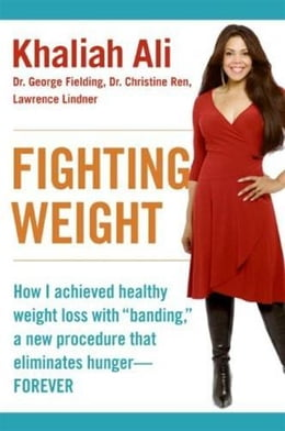 "Book Fighting Weight: How I Achieved Healthy Weight Loss with ""Banding,"" a New Procedure That Eliminates… by Khaliah Ali"