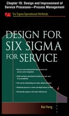 Design for Six Sigma for Service, Chapter 10 - Design and Improvement of Service Processes--Process Management by Kai Yang