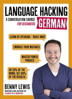 LANGUAGE HACKING GERMAN (Learn how to speak German - right away): A Conversation Course for…