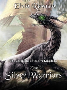 The Silver Warriors: The Chronicles of the five Kingdoms