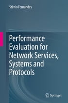 Performance Evaluation for Network Services, Systems and Protocols by Stênio Fernandes