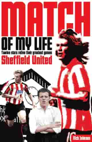 Sheffield United Match of My Life: Twelve Stars Relive Their Greatest Games by Nick Johnson