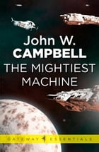 The Mightiest Machine: Aarn Munro Book 1 by John W. Campbell