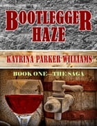Bootlegger Haze (The Saga)--Book One by Katrina Parker Williams