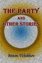 The Party and Other Stories by Anton Tchekhov
