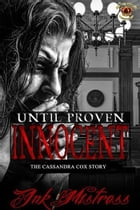 Until Proven Innocent: The Cassandra Cox Story by ink mistress