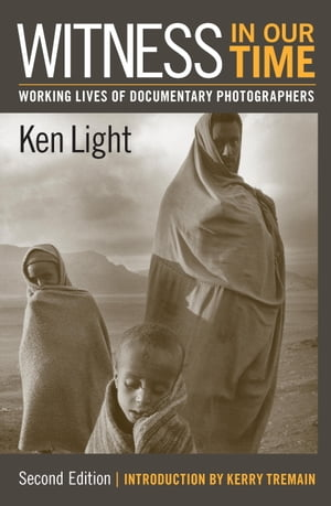 Witness in Our Time,  Second Edition Working Lives of Documentary Photographers