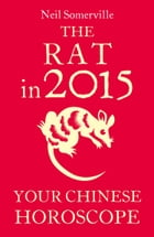 The Rat in 2015: Your Chinese Horoscope by Neil Somerville