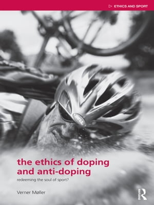 The Ethics of Doping and Anti-Doping Redeeming the Soul of Sport?