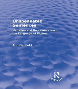 Unspeakable Sentences (Routledge Revivals): Narration and Representation in the Language of Fiction