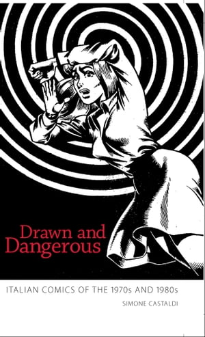 Drawn and Dangerous Italian Comics of the 1970s and 1980s