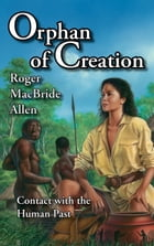 Orphan of Creation: Contact with the Human Past by Roger MacBride Allen