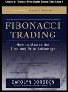 Fibonacci Trading, Chapter 6 - Fibonacci Price Cluster Setups: Trade Setup 1 by Carolyn Boroden