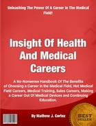 Insight Of Health And Medical Careers by Mathew J. Cortez
