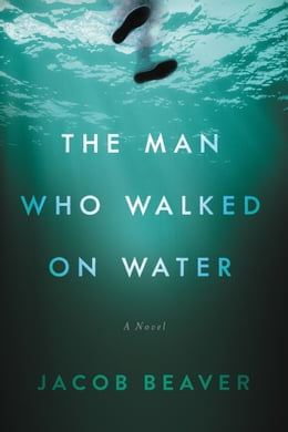 Book The Man Who Walked on Water by Jacob Beaver