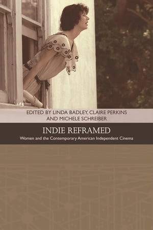 Indie Reframed: Womenas Filmmaking and Contemporary American Independent Cinema