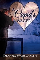 A Cupid's Wager by Deanna Wadsworth
