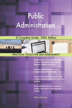 Public Administration A Complete Guide - 2021 Edition by Gerardus Blokdyk