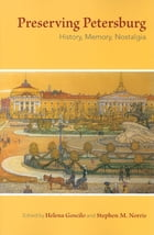 Preserving Petersburg: History, Memory, Nostalgia by Helena Goscilo