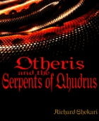Otheris and the Serpents of Qhudrus by Richard Shekari