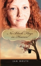No Black Flags in Heaven by Jan Holte