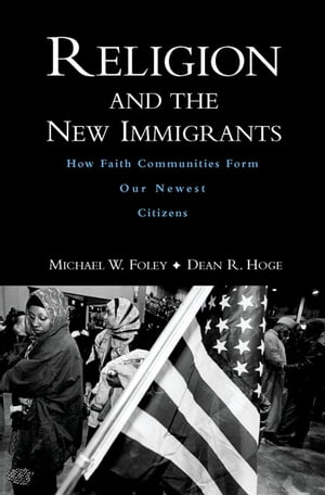 Religion and the New Immigrants How Faith Communities Form Our Newest Citizens