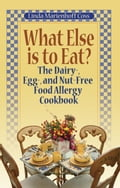 What Else is to Eat? The Dairy, Egg, and Nut-Free Food Allergy Cookbook