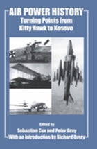 Air Power History: Turning Points from Kitty Hawk to Kosovo